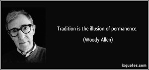 quote-tradition-is-the-illusion-of-permanence-woody-allen-206662